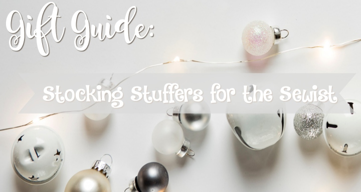 Gift Guide: Stocking Stuffers for the Sewist