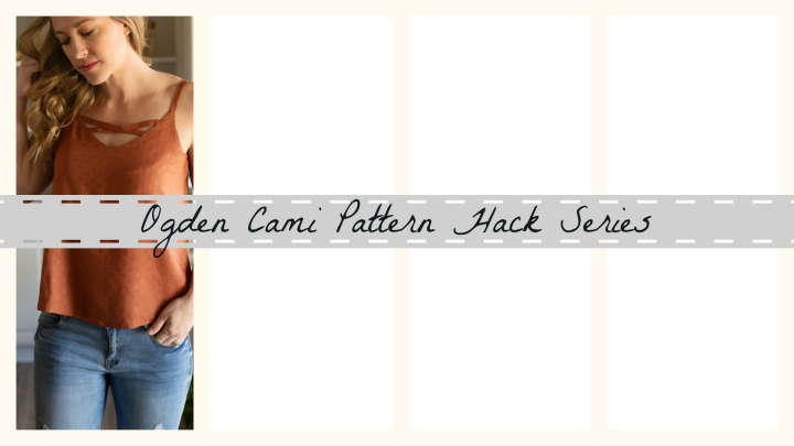 Ogden Cami Pattern Hack Series: DIY Criss Cross Detail